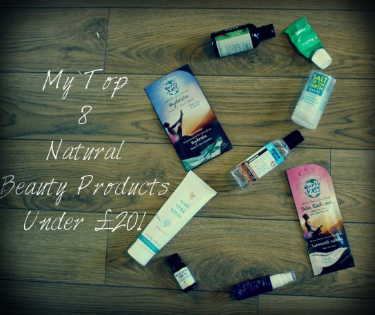 MY TOP 8 NATURAL BEAUTY PRODUCTS UNDER £20